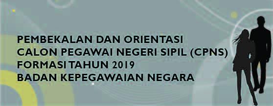 Pembekalan Dan Orientasi Calon Pegawai Negeri Sipil Formasi Tahun 2019 Badan Kepegawaian Negara Badan Kepegawaian Negara